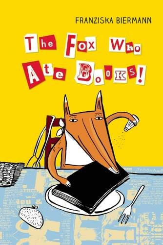 The Fox Who Ate Books - Mr. Fox had a hunger for books.  He loves them so much he doesn't just read them, he eats them.