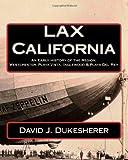 LAX California: An Early History; Westchester, Playa Vista, Inglewood & Playa Del Rey