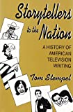 Storytellers To the Nation: A History of American Television Writing (Television and Popular Culture)