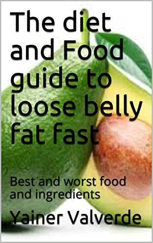 The diet and Food guide to loose belly fat fast: Best and worst food and ingredients