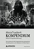 MetaTrader 4 KOMPENDIUM - MQL4 Programmierung: Das Fachbuch für die Programmierung automatischer Handelssysteme und Indikatoren im MetaTrader 4 (German Edition)