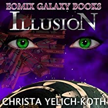 Illusion: Eomix Galaxy Books, Book 1 Audiobook by Christa Yelich-Koth Narrated by Maria Marquis