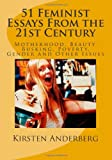 51 Feminist Essays from the 21st Century, Kirsten Anderberg and Kirsten Anderberg, 1463641974