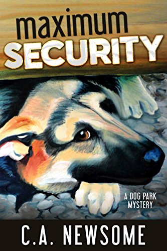 Maximum Security: A Dog Park Mystery (Lia Anderson Dog Park Mysteries Book 3) ()