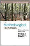 The Methodological Dilemma : Creative, Critical and Collaborative Approaches to Qualitative Research, , 0415460611