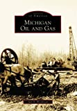 Michigan  Oil  and  Gas   (MI)   (Images  of  America)