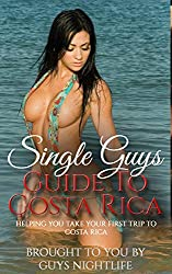 Single Guys Guide To Costa Rica: Helping You Take Your First Trip To Costa Rica