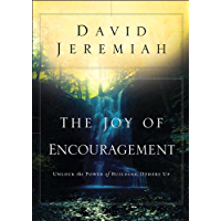 The Joy of Encouragement: Unlock the Power of Building Others Up