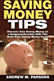 Saving Money Tips: Discover How Saving Money on a Budget is Possible with This Must Have Saving Money Guide (Volume 1)