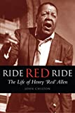 Ride, Red, Ride: The Life of Henry 'Red' Allen (Bayou S)