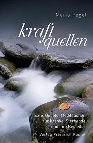 Kraftquellen  Texte Gebete Meditationen Für Kranke Sterbende Und Ihre Begleiter