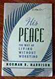 img - for His Peace: The Way of Living Without Worrying book / textbook / text book