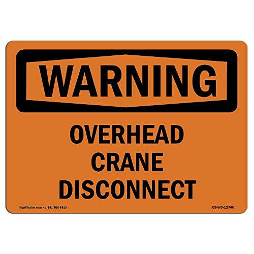 OSHA Warning Sign - Overhead Crane Disconnect | Choose from: Aluminum, Rigid Plastic or Vinyl Label Decal | Protect Your Business, Construction Site, Warehouse & Shop Area | Made in The USA from SignMission