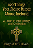 100 Things You Didn't Know About Ireland: A Guide To Irish History and Civilization (English Edition)