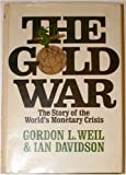 The Gold War, Gordon Lee Weil and Ian Davidson, 0030845335
