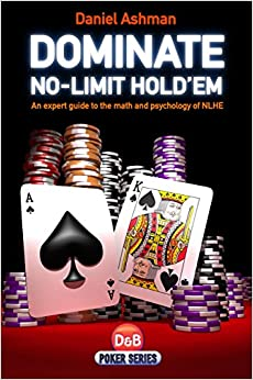Dominate No-limit Hold'em: A Guide to the Math and Psychology of NLHE (DandB Poker Series)