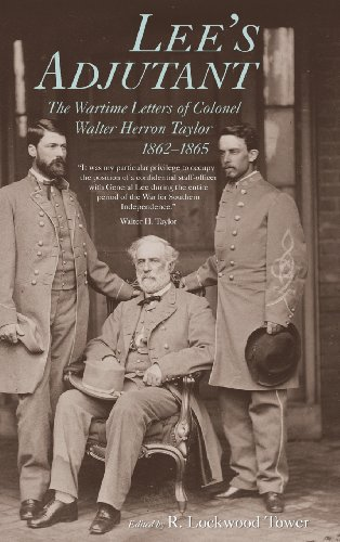 Lee's Adjutant: The Wartime Letters of Colonel Walter Herron Taylor, 1862-1865 (Documents; 21) - South Tower