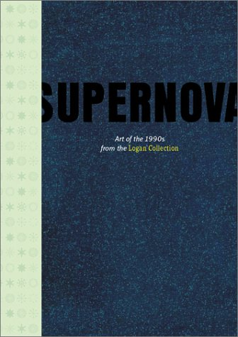 (Supernova: Art of the 1990s From the Logan Collection)