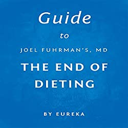 Guide to Joel Fuhrman MD's The End of Dieting