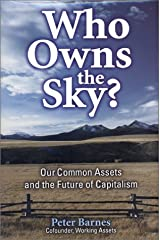 Who Owns the Sky?: Our Common Assets And The Future Of Capitalism Hardcover