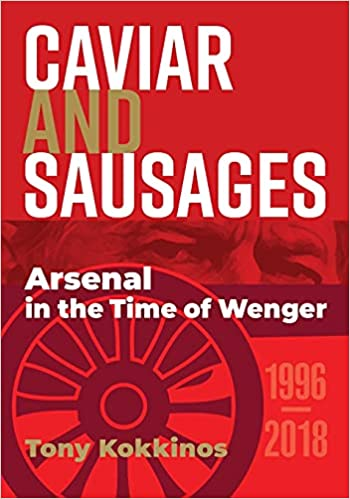 Caviar and Sausages: Arsenal in the Time of Wenger: Amazon.co.uk: Kokkinos,  Tony: 9781838412708: Books