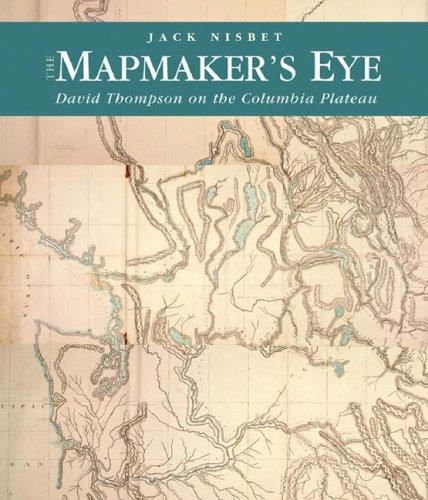 The Mapmaker's Eye: David Thompson on the Columbia Plateau (David Easton Natural)