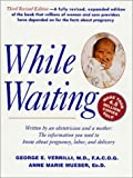 img - for While Waiting: The Information You Need to Know About Pregnancy, Labor and Delivery book / textbook / text book