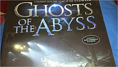 ghosts of the abyss a journey into the heart of the titanic