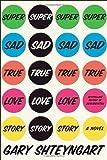 Super Sad True Love Story: A Novel By Gary Shteyngart