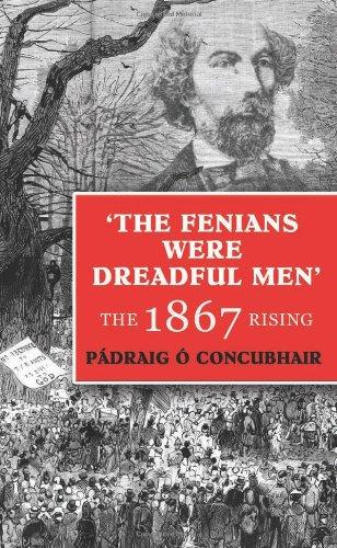 The Fenians Were Dreadful Men: The 1867 Rising