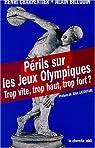 Périls sur les Jeux Olympiques. Trop vite, trop haut, trop fort ? par Charpentier