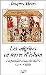 Les Négriers en terres d'islam : La Première traite des Noirs, VIIe-XVIe siècle par Heers