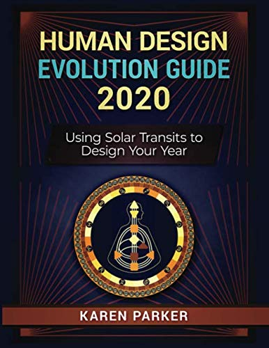 Human Design Evolution Guide 2020: Using Solar Transits to Design Your Year