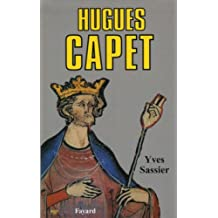 Hugues Capet : Naissance d'une dynastie (Biographies Historiques) (French Edition)