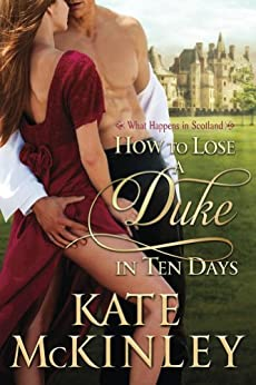 How to Lose a Duke in Ten Days: A What Happens in Scotland Prequel by [McKinley, Kate]