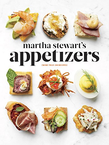 (Martha Stewart's Appetizers: 200 Recipes for Dips, Spreads, Snacks, Small Plates, and Other Delicious Hors d'Oeuvres, Plus 30 Cocktails)