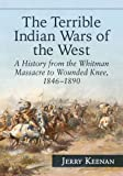 img - for The Terrible Indian Wars of the West: A History from the Whitman Massacre to Wounded Knee, 1846-1890 book / textbook / text book