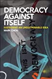 Democracies Fail : Sustaining an Unsustainable Idea, Chou, Mark, 0748681884