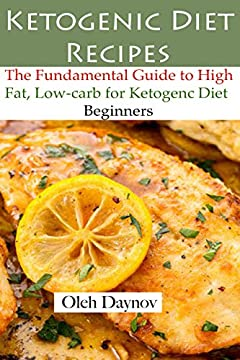 Ketogenic Diet Recipes: The Fundamental Guide to High Fat, Low-Carb for Ketogenic Diet Beginners.