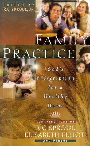 Family Practice: God's Prescription for a Healthy Home