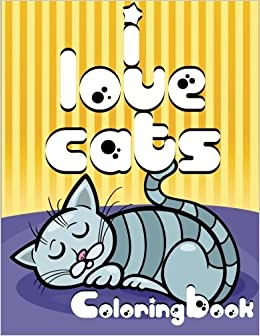 I Love Cats Coloring Book Super Fun Books For Kids Volume 11