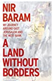 Land Without Borders, A My Journey Around East Jerusalem and the West Bank