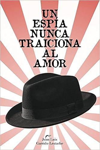 Amazon.com: Un espía nunca traiciona al amor (Spanish Edition) (9781983026348): Juan Luis Garrido-Lestache: Books