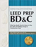 img - for LEED PREP BD&C: What You Really Need to Know to Pass the LEED AP Building Design & Construction Exam (Leadership in Energy and Environmental Design) book / textbook / text book