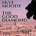 The Good Diamond   Skye K. Moody