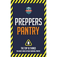 Preppers Pantry: The Top 10 Things You Must Have In Your Survival Pantry (Survival - Mason Jars - Prepping - Canning and Preserving)
