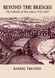 Beyond The Bridges: The Suburbs of Shrewsbury 1760-1960