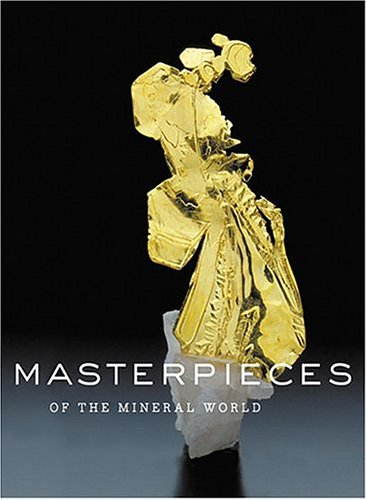 Masterpieces of the Mineral World: Treasures from the Houston Museum of Natural Science (Always The Best Photography)