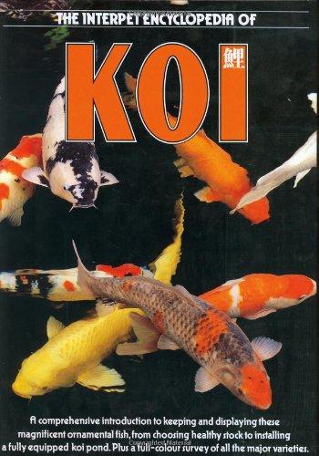 The Interpet Encyclopedia of Koi: A Comprehensive Introduction to Keeping and Displaying These Magnificent Ornamental Fish, from Choosing Healthy - Interpet Koi
