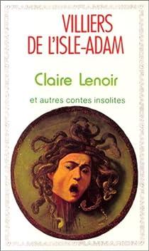 Claire Lenoir et autres contes insolites par Villiers de l'Isle-Adam